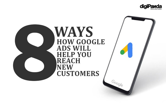 8 Ways How Google Ads Will Help You Reach New Customers